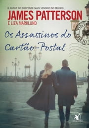 Os Assassinos do Cartão-Postal ebook by Liza Marklund, James Patterson