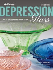 Warman's Depression Glass - Identification and Price Guide ebook by Ellen Schroy