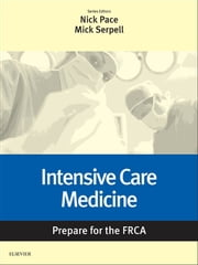 Intensive Care Medicine: Prepare for the FRCA - Key Articles from the Anaesthesia and Intensive Care Medicine Journal ebook by Nicholas Pace