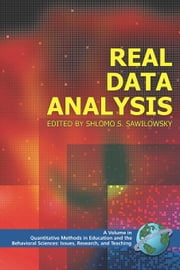 Real Data Analysis. Quantitative Methods in Education and the Behavioral Sciences: Issues, Research and Teaching. ebook by Sawilowsky, Shlomo, S
