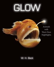 Glow - Animals with Their Own Night-Lights ebook by W.  H. Beck