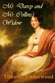 Mr. Darcy and Mr. Collins's Widow ebook by Timothy Underwood