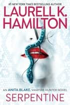 Serpentine ebook by Laurell K. Hamilton