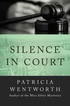 Silence in Court ebook by Patricia Wentworth