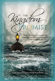 The Kingdom Promise - Leading Canadians Conquer the Storms of Life ebook by Gary Gradley,Phil Kershaw
