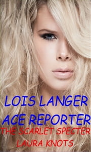 Lois Langer Ace Reporter The Scarlet Specter ebook by Laura Knots
