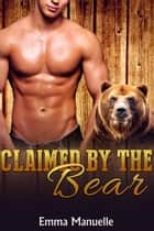 Claimed By the Bear - Fervent Lust Romance, #1 ebook by Emma Manuelle