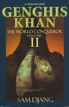Genghis Khan the World Conqueror Volume 2 ebook by Sam Djang