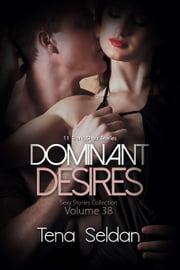 Dominant Desires - 11 Erotic Short Stories ebook by Tena Seldan