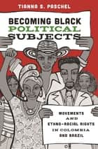 Becoming Black Political Subjects - Movements and Ethno-Racial Rights in Colombia and Brazil ebook by Tianna S. Paschel