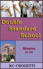 Double Standard School: Stories 21-30 ebook by KC Crozetti
