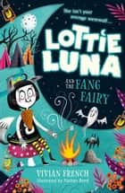 Lottie Luna and the Fang Fairy (Lottie Luna, Book 3) ebook by Vivian French, Nathan Reed