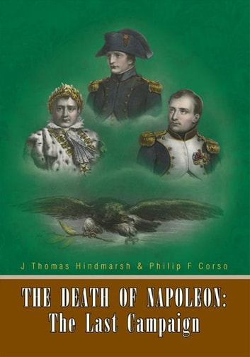 The Death of Napoleon: The Last Campaign ebook by J Thomas Hindmarsh & Philip F Corso