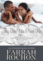 Any Time You Need Me ebook by Farrah Rochon