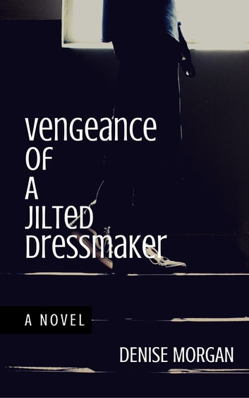 Vengeance of a Jilted Dressmaker ebook by Denise Morgan