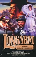 Longarm #284: Longarm and the Haunted Whorehouse ebook by Tabor Evans