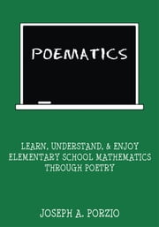 Poematics - Learn, Understand, and Enjoy Elementary School Mathematics through Poetry ebook by Joseph A. Porzio