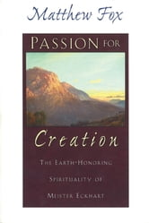 Passion for Creation - The Earth-Honoring Spirituality of Meister Eckhart ebook by Matthew Fox