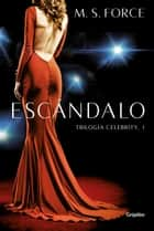Escándalo (Celebrity 1) eBook by M. S. Force