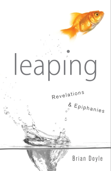 Leaping - Revelations & Epiphanies ebook by Brian Doyle