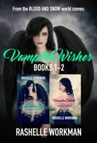Vampire Wishes Books 1-2: Vampire Lies & Vampire Secrets ebook by RaShelle Workman