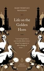 Life on the Golden Horn ebook by Mary Wortley Montagu