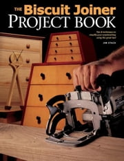 Biscuit Joiner Project Book: Tips & Techniques to Simplify Your Woodworking Using This Great Tool - Tips & Techniques to Simplify Your Woodworking Using This Great Tool ebook by Jim Stack
