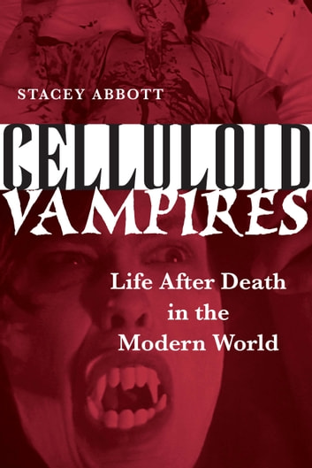 Celluloid Vampires - Life After Death in the Modern World ebook by Stacey Abbott