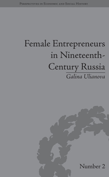 Female Entrepreneurs in Nineteenth-Century Russia ebook by Galina Ulianova