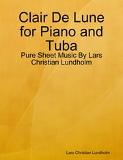 Clair De Lune for Piano and Tuba - Pure Sheet Music By Lars Christian Lundholm ebook by Lars Christian Lundholm
