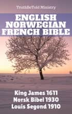 English Norwegian French Bible - King James 1611 - Bibelen 1930 - Louis Segond 1910 ebook by TruthBeTold Ministry, Joern Andre Halseth, King James,...