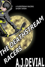 The Deathstream Racers ebook by A.J De Vial