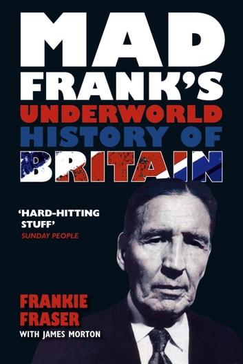 Mad Frank's Underworld History of Britain ebook by Frank Fraser,James Morton