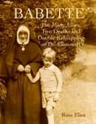 Babette - The Many Lives, Two Deaths and Double Kidnapping of Dr. Ellsworth ebook by Ross Eliot