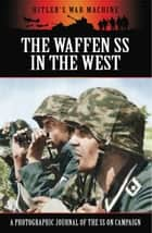The Waffen SS in the West - A Photographic Journal of the SS on Campaign ebook by Bob Carruthers