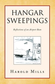 Hangar Sweepings - Reflections of an Airport Bum ebook by Harold Mills