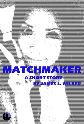 Matchmaker - A Short Story ebook by James L. Wilber