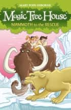 Magic Tree House 7: Mammoth to the Rescue ebook by Mary Pope Osborne