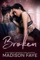 Broken ebook by Madison Faye