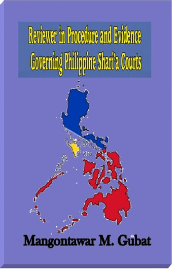 Reviewer in Procedure and Evidence Governing Philippine Shari'a Courts ebook by Mangontawar Gubat