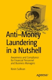 Anti-Money Laundering in a Nutshell - Awareness and Compliance for Financial Personnel and Business Managers ebook by Kevin Sullivan