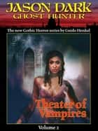 Theater of Vampires (Jason Dark: Ghost Hunter: Volume 2) ebook by Guido Henkel