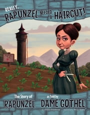 Really, Rapunzel Needed a Haircut! - The Story of Rapunzel as Told by Dame Gothel ebook by Kobo.Web.Store.Products.Fields.ContributorFieldViewModel