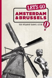 Let's Go Amsterdam & Brussels - The Student Travel Guide ebook by Harvard Student Agencies, Inc.