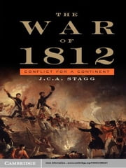 The War of 1812 - Conflict for a Continent ebook by J. C. A. Stagg
