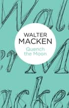 Quench the Moon ebook by Walter Macken