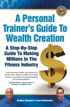 A Personal Trainer's Guide to Wealth Creation ebook by Bradley Sheppard, Jason Urbanowicz