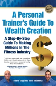 A Personal Trainer's Guide to Wealth Creation ebook by Bradley Sheppard,Jason Urbanowicz