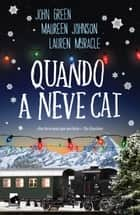 Quando a Neve Cai ebook by Maureen Johnson, John Green, Lauren Myracle