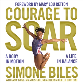 Courage to Soar - A Body in Motion, A Life in Balance audiobook by Simone Biles